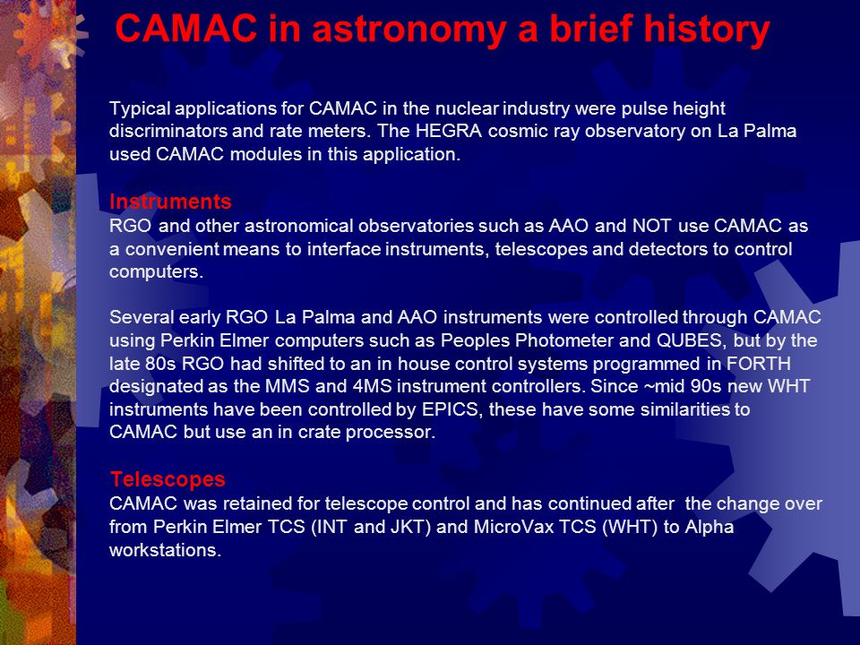 CAMAC in astronomy a brief history Typical applications for CAMAC in the nuclear industry were pulse height discriminators and rate meters.