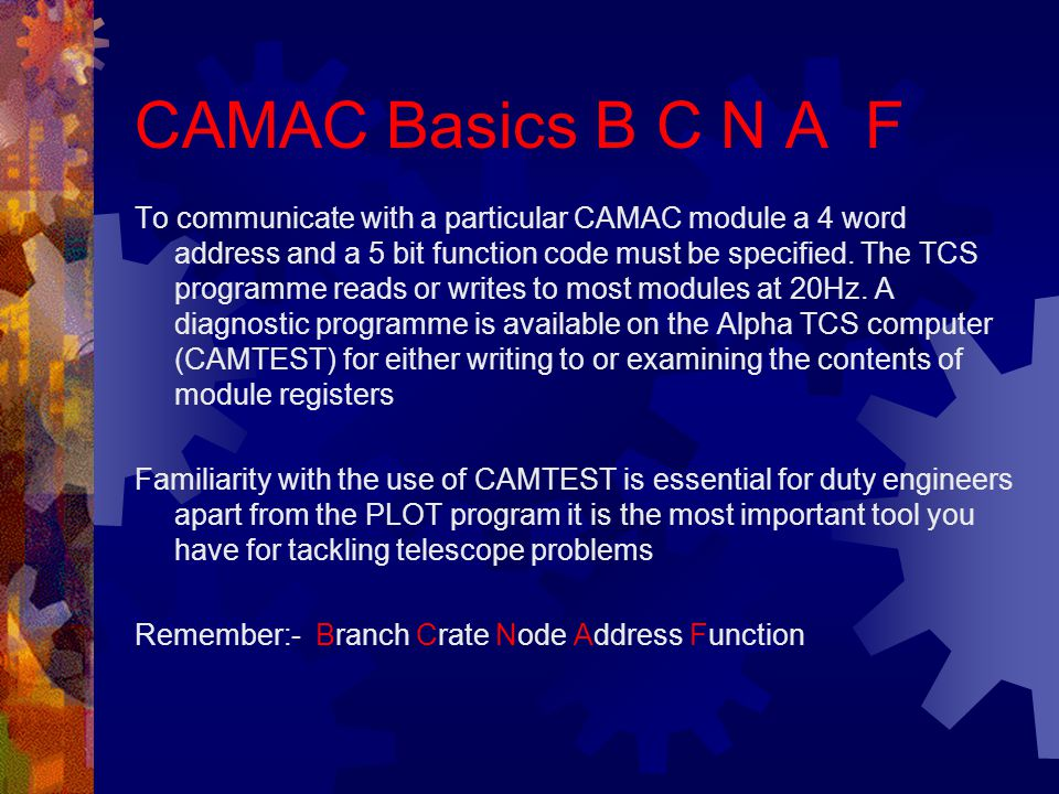 CAMAC Basics B C N A F To communicate with a particular CAMAC module a 4 word address and a 5 bit function code must be specified.