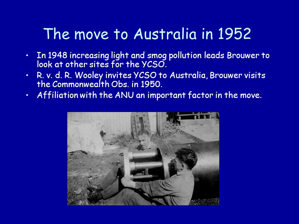 The move to Australia in 1952 In 1948 increasing light and smog pollution leads Brouwer to look at other sites for the YCSO.