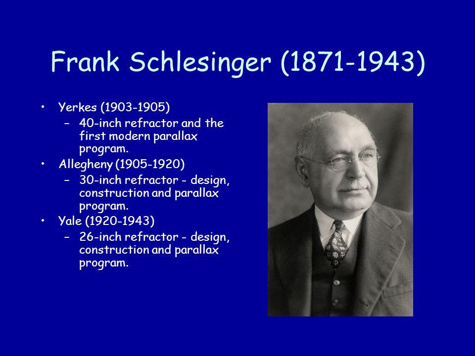 Frank Schlesinger (1871-1943) Yerkes (1903-1905) –40-inch refractor and the first modern parallax program.