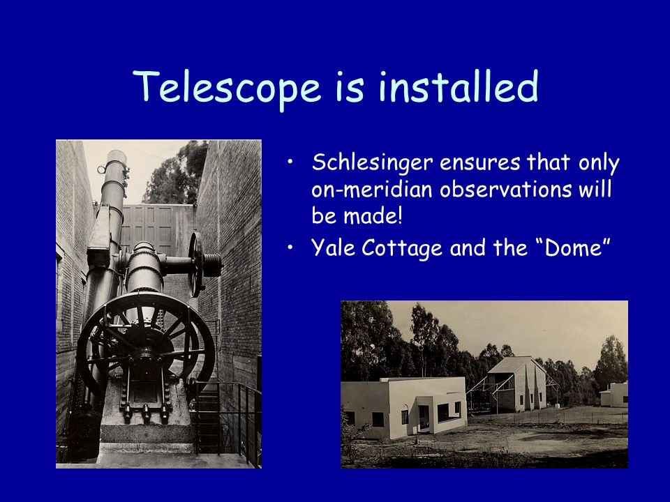 Telescope is installed Schlesinger ensures that only on-meridian observations will be made.