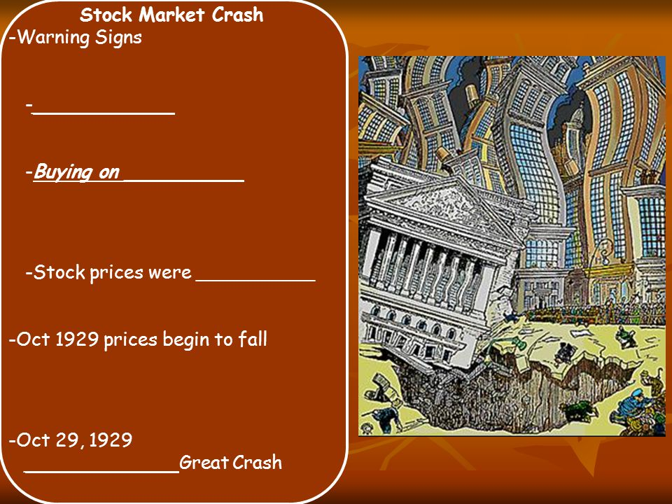 Stock Market Crash -Warning Signs -____________ -Buying on __________ -Stock prices were __________ -Oct 1929 prices begin to fall -Oct 29, 1929 _____________Great Crash