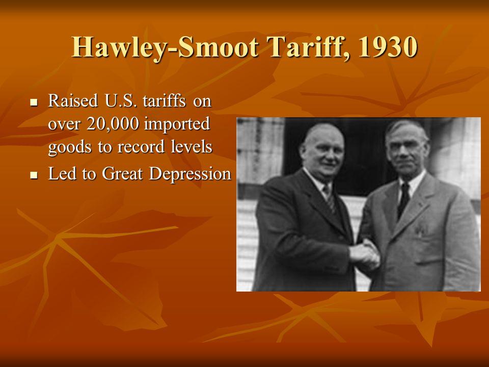 Hawley-Smoot Tariff, 1930 Raised U.S.