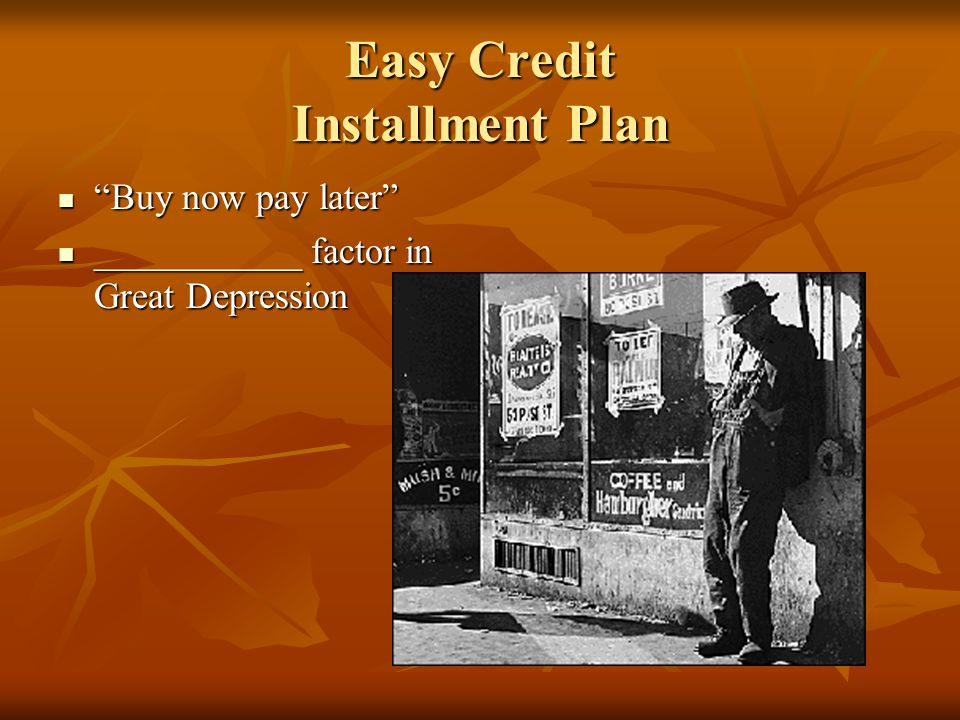 Easy Credit Installment Plan Buy now pay later Buy now pay later ___________ factor in Great Depression ___________ factor in Great Depression