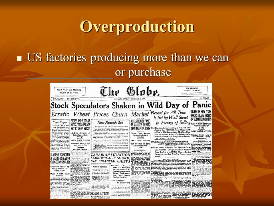 Overproduction US factories producing more than we can ______________ or purchase US factories producing more than we can ______________ or purchase