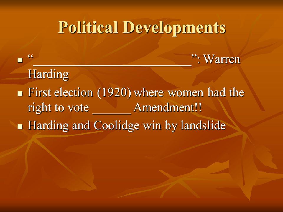 Political Developments _________________________ : Warren Harding _________________________ : Warren Harding First election (1920) where women had the right to vote ______ Amendment!.