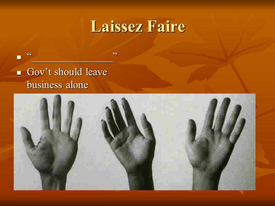 Laissez Faire _______________ _______________ Gov't should leave business alone Gov't should leave business alone