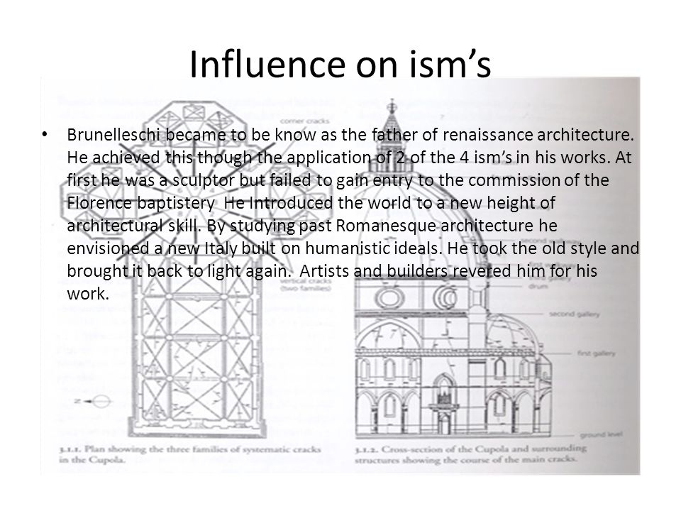 Influence on ism's Brunelleschi became to be know as the father of renaissance architecture.