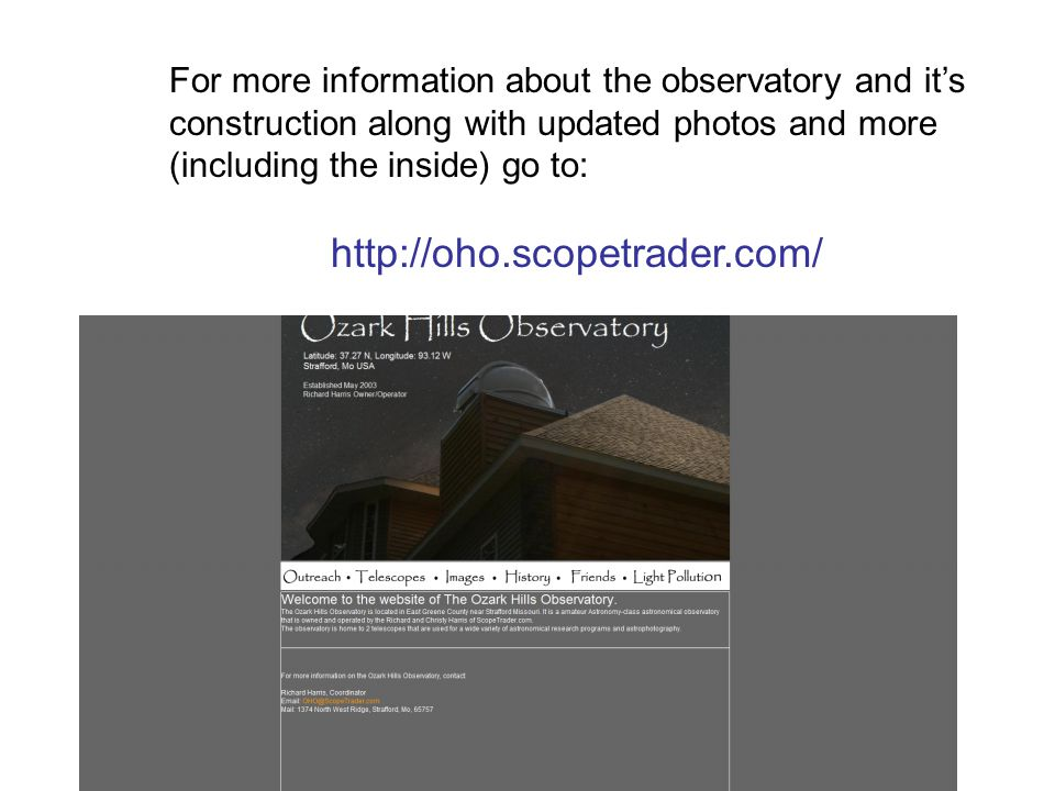 For more information about the observatory and it's construction along with updated photos and more (including the inside) go to: http://oho.scopetrader.com/