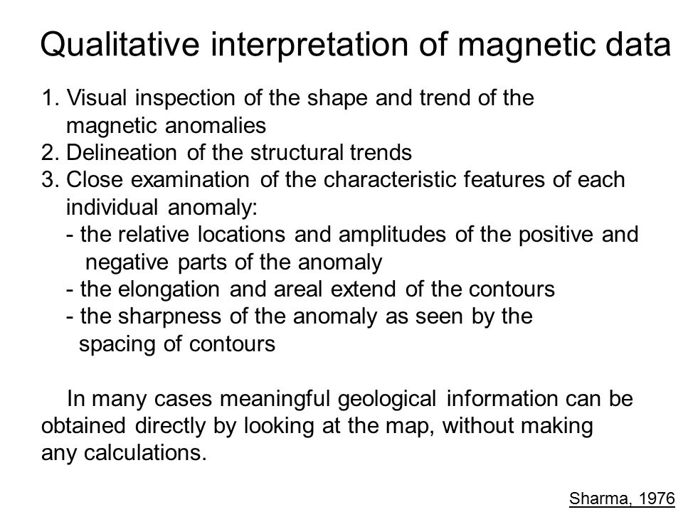 Qualitative interpretation of magnetic data 1.Visual inspection of the shape and trend of the magnetic anomalies 2. Delineation of the structural tren