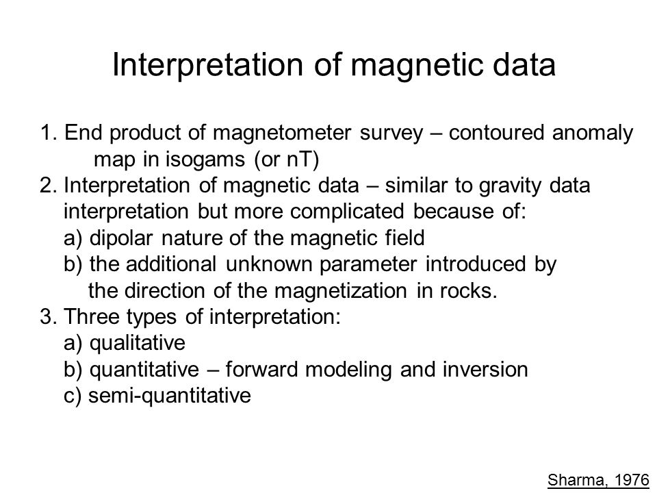 Interpretation of magnetic data 1.End product of magnetometer survey – contoured anomaly map in isogams (or nT) 2. Interpretation of magnetic data – s
