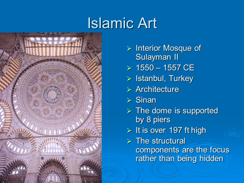 Islamic Art  Interior Mosque of Sulayman II  1550 – 1557 CE  Istanbul, Turkey  Architecture  Sinan  The dome is supported by 8 piers  It is ove