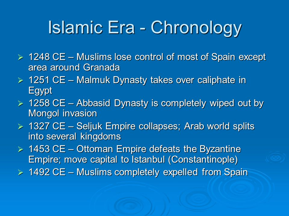 Islamic Era - Chronology  1248 CE – Muslims lose control of most of Spain except area around Granada  1251 CE – Malmuk Dynasty takes over caliphate