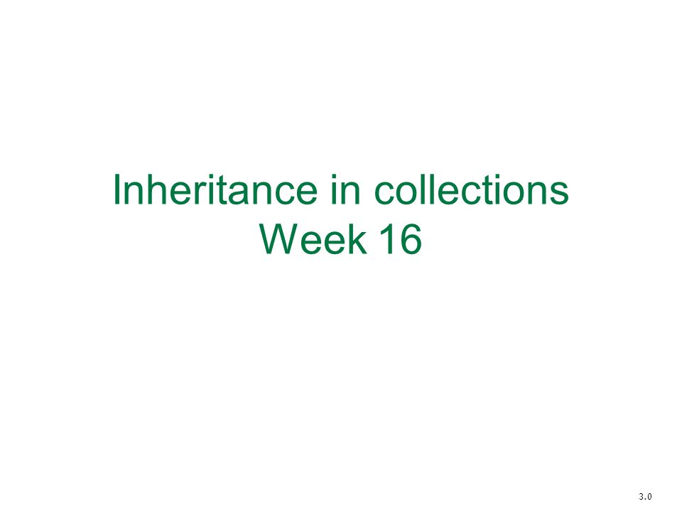 Inheritance in collections Week 16 3.0