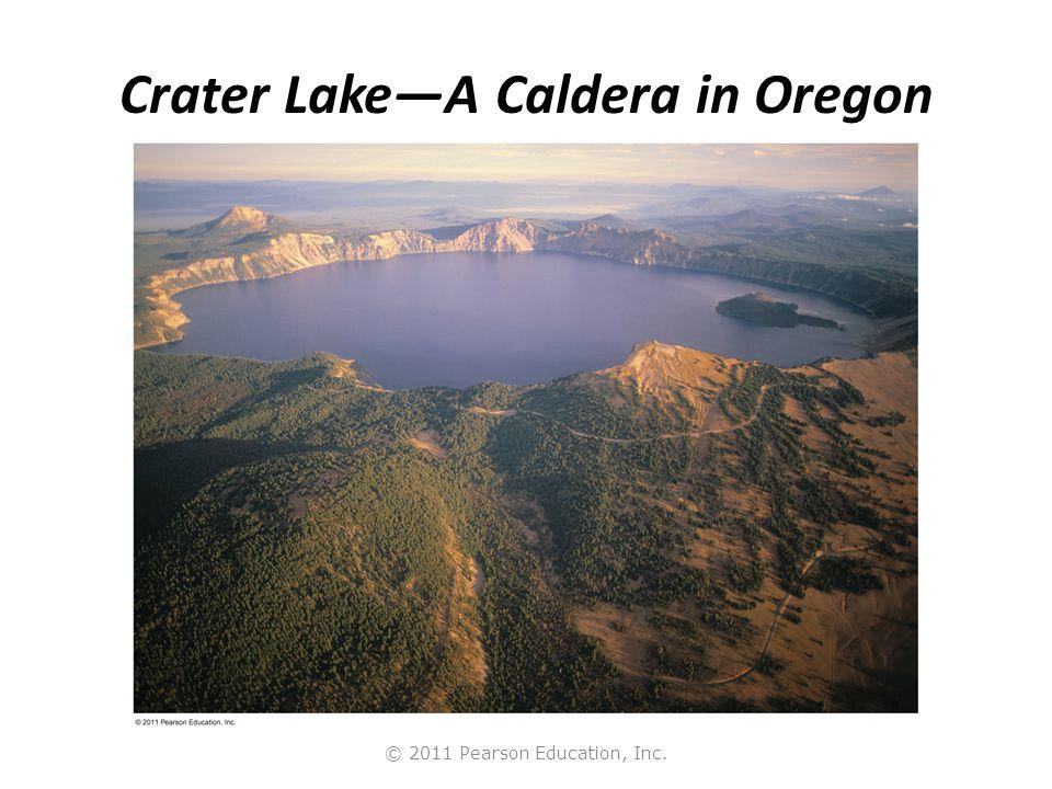 © 2011 Pearson Education, Inc. Crater Lake—A Caldera in Oregon