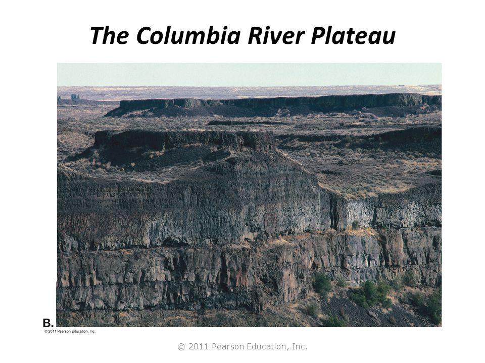© 2011 Pearson Education, Inc. The Columbia River Plateau