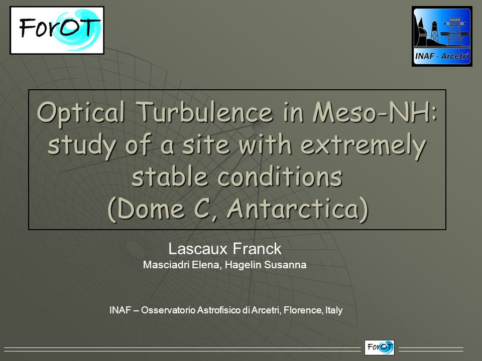 Optical Turbulence in Meso-NH: study of a site with extremely stable conditions (Dome C, Antarctica) Lascaux Franck Masciadri Elena, Hagelin Susanna I