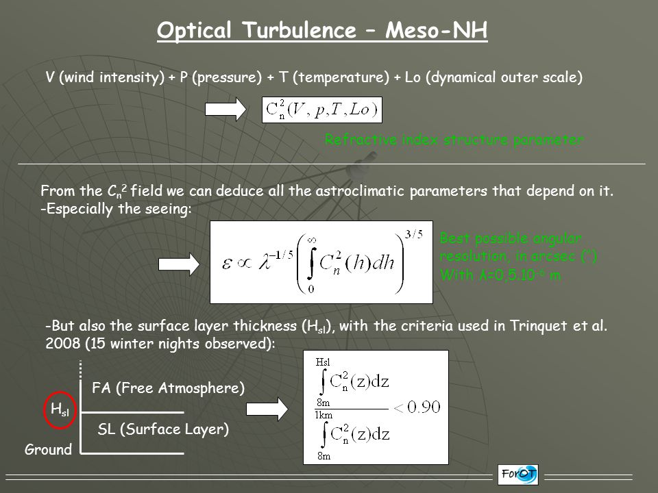 Optical Turbulence – Meso-NH V (wind intensity) + P (pressure) + T (temperature) + Lo (dynamical outer scale) From the C n 2 field we can deduce all t