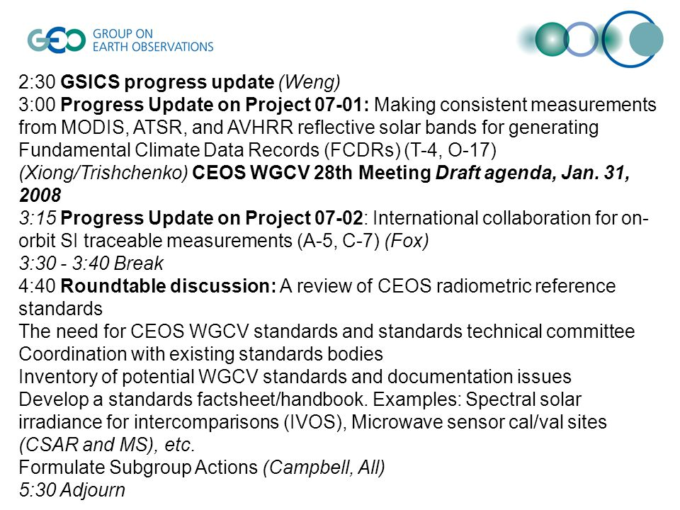 2:30 GSICS progress update (Weng) 3:00 Progress Update on Project 07-01: Making consistent measurements from MODIS, ATSR, and AVHRR reflective solar bands for generating Fundamental Climate Data Records (FCDRs) (T-4, O-17) (Xiong/Trishchenko) CEOS WGCV 28th Meeting Draft agenda, Jan.