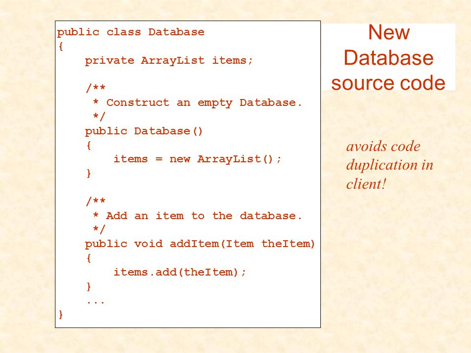 public class Database{ private ArrayList items; /** * Construct an empty Database.