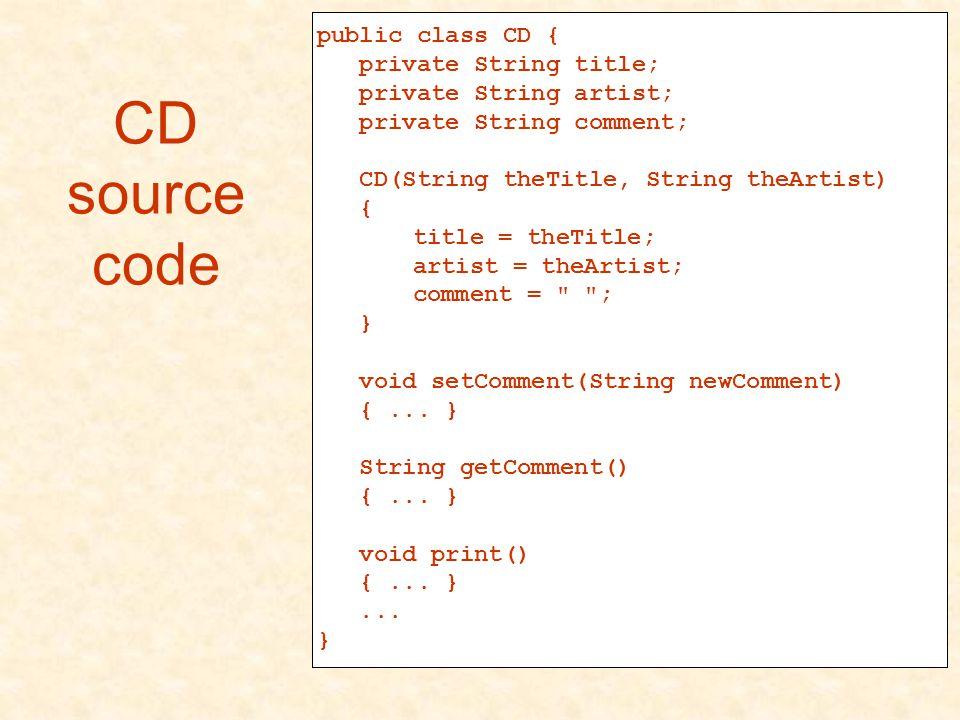 CD source code public class CD { private String title; private String artist; private String comment; CD(String theTitle, String theArtist) { title =
