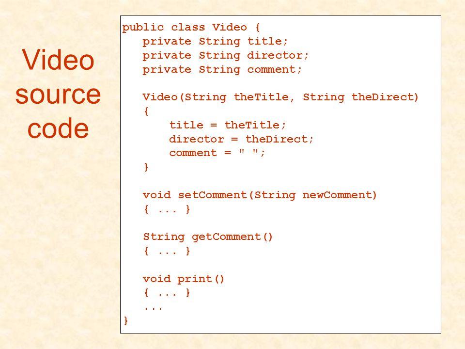 Video source code public class Video { private String title; private String director; private String comment; Video(String theTitle, String theDirect)