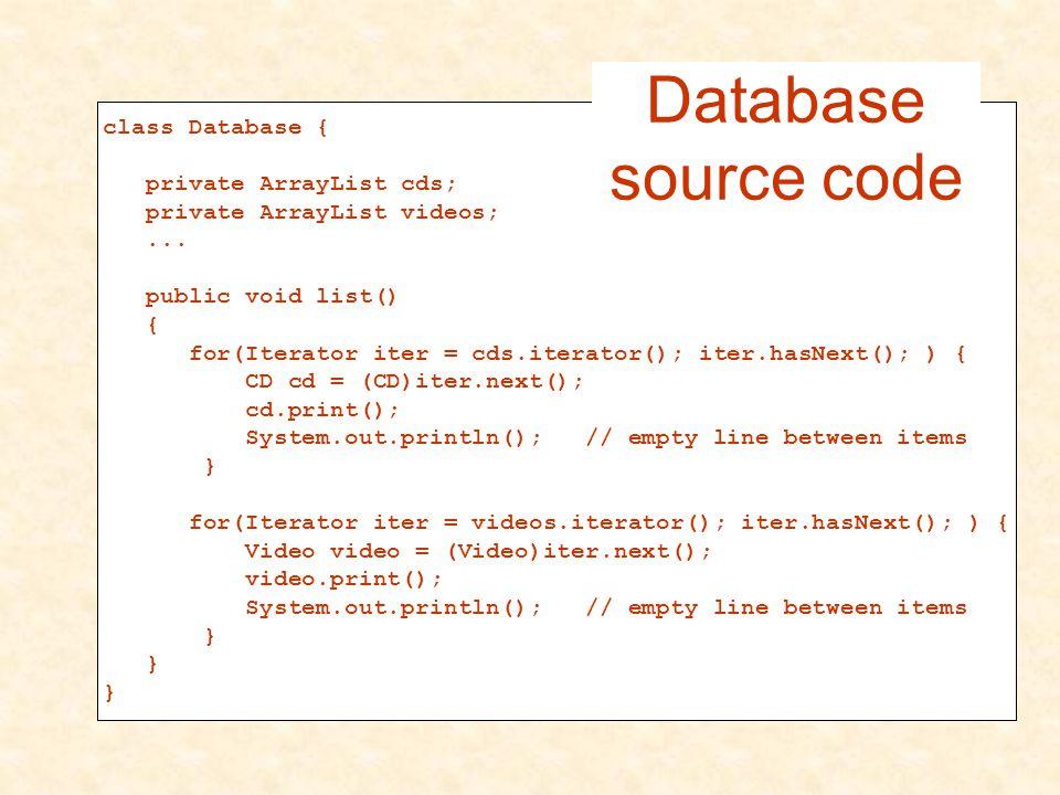 class Database { private ArrayList cds ; private ArrayList videos ;...