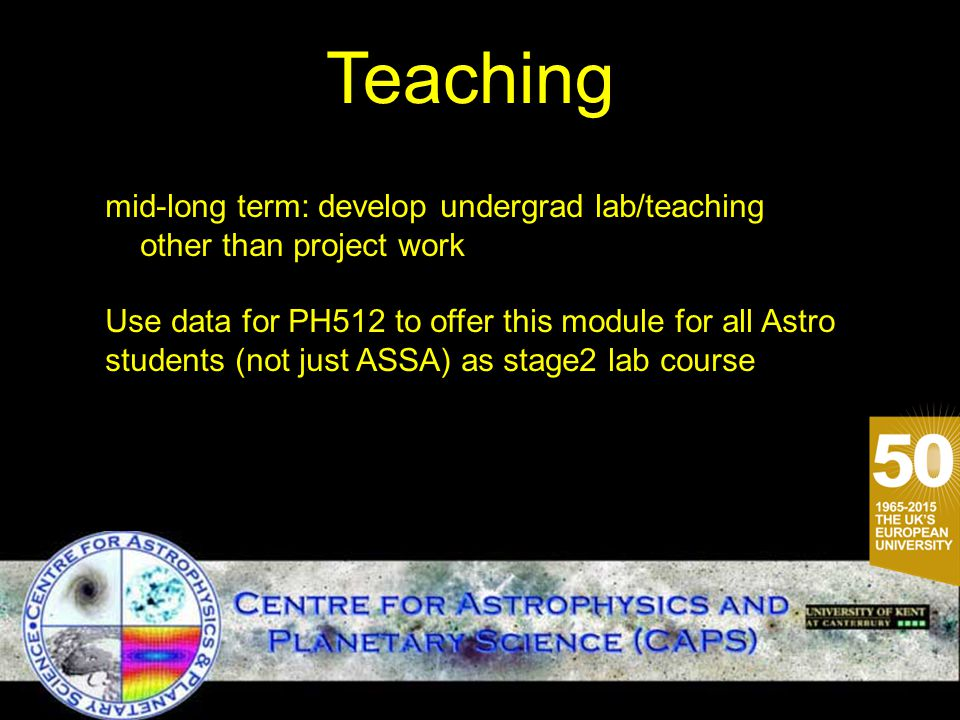 Teaching mid-long term: develop undergrad lab/teaching other than project work Use data for PH512 to offer this module for all Astro students (not jus
