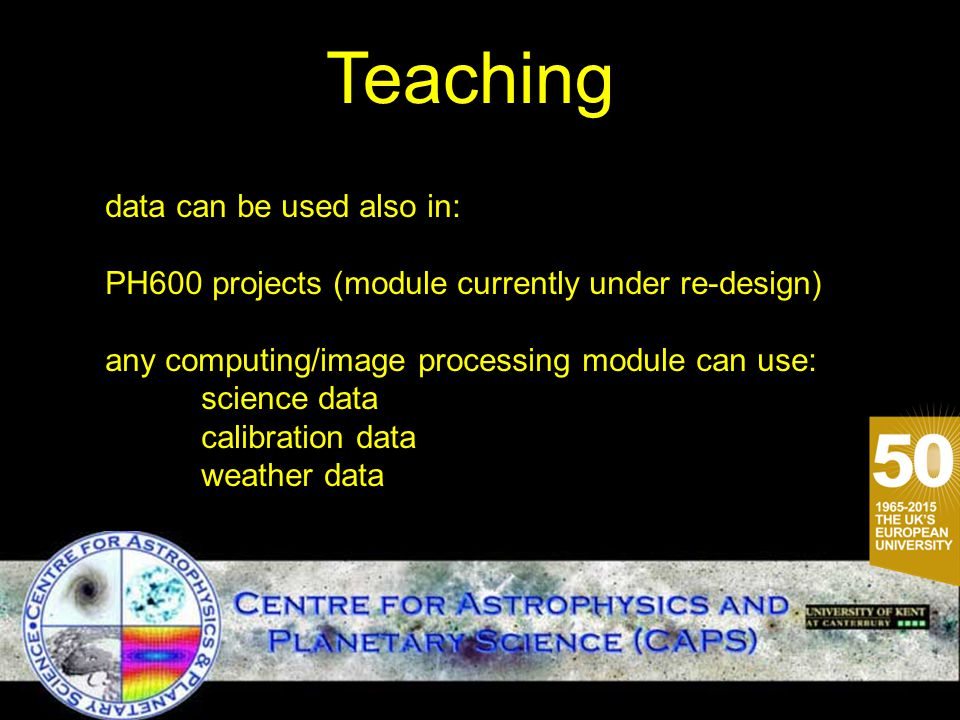 Teaching data can be used also in: PH600 projects (module currently under re-design) any computing/image processing module can use: science data calibration data weather data