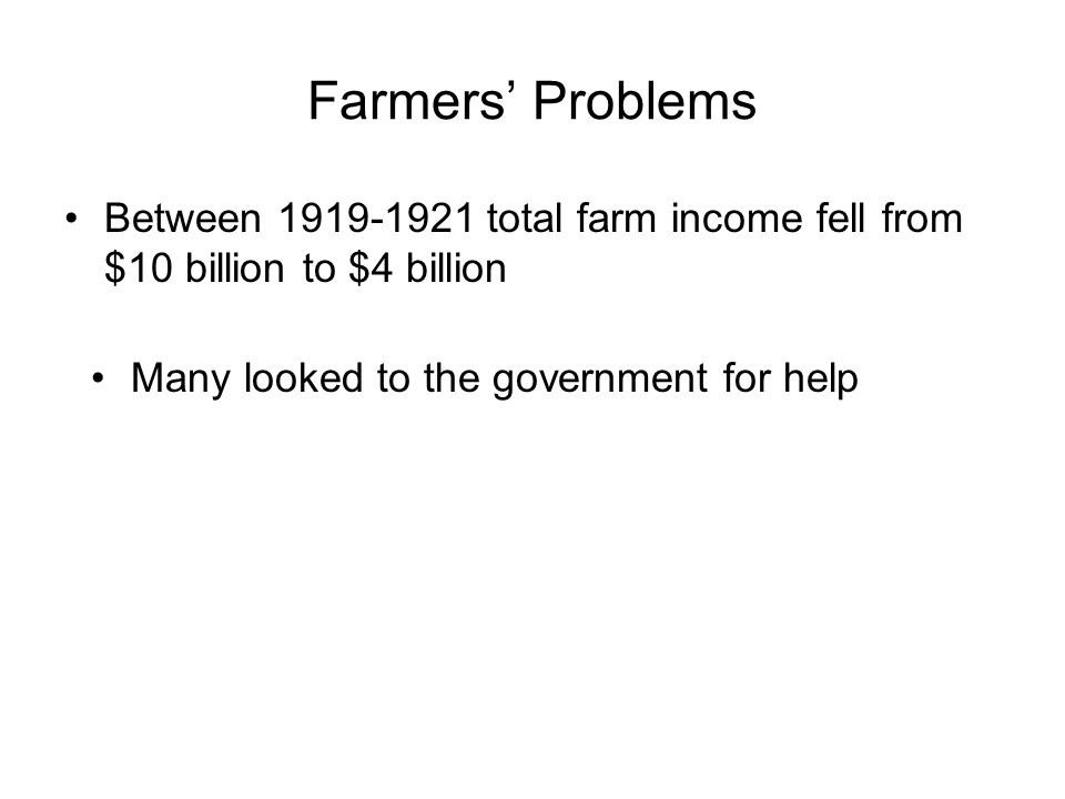 US Farmers prospered during WWI….but not after the war 19131918 Corn$.70/bushel$1.52/bushel Cotton$.12/lb.$.29/lb.