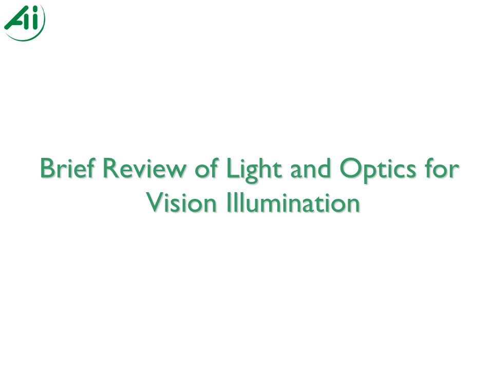 Brief Review of Light and Optics for Vision Illumination