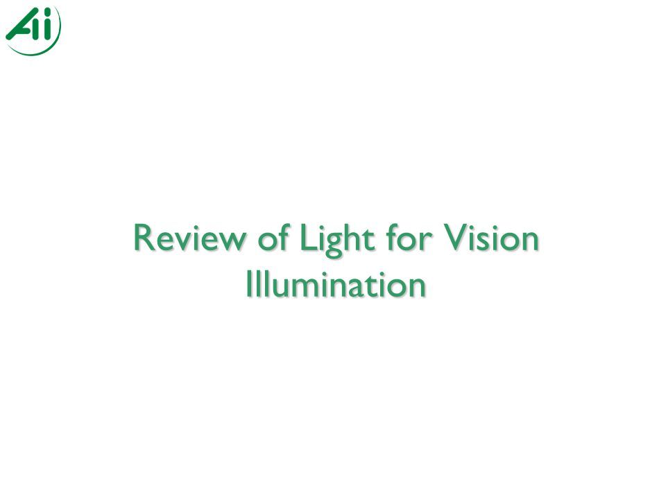 Review of Light for Vision Illumination