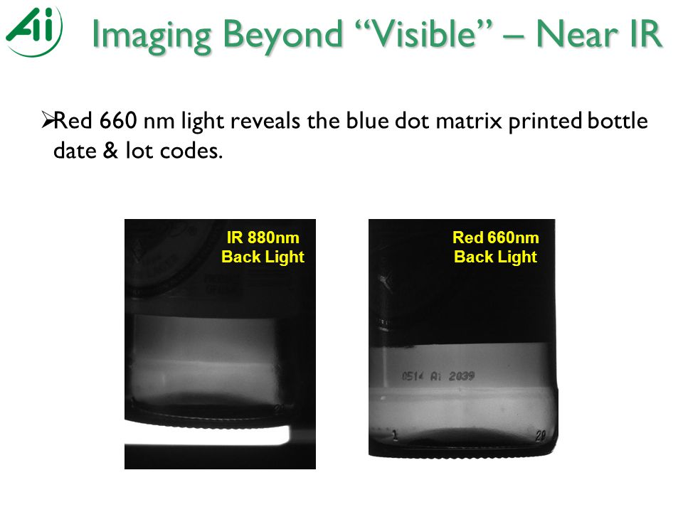 Imaging Beyond Visible – Near IR  Red 660 nm light reveals the blue dot matrix printed bottle date & lot codes.