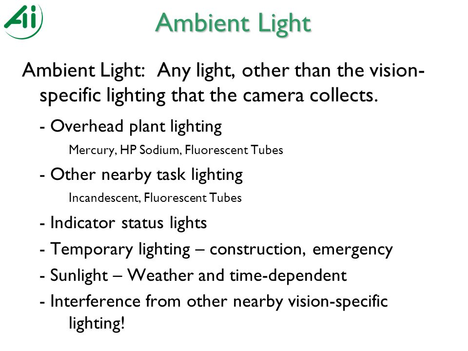 Ambient Light: Any light, other than the vision- specific lighting that the camera collects.