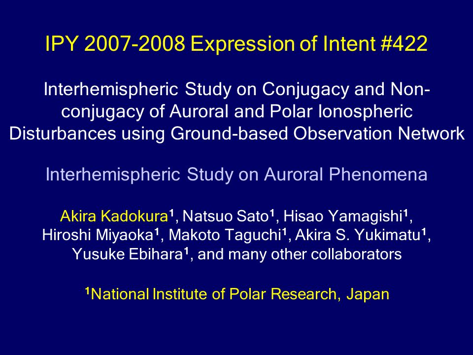 IPY 2007-2008 Expression of Intent #422 Interhemispheric Study on Conjugacy and Non- conjugacy of Auroral and Polar Ionospheric Disturbances using Gro