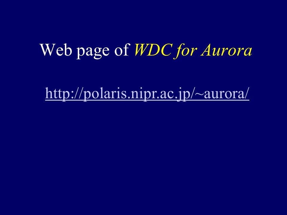 Web page of WDC for Aurora http://polaris.nipr.ac.jp/~aurora/