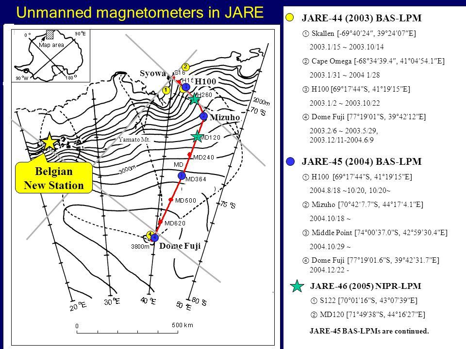 Unmanned magnetometers in JARE Dome Fuji Syowa JARE-44 (2003) BAS-LPM ① Skallen [-69°40′24″, 39°24′07″E] 2003.1/15 ~ 2003.10/14 ② Cape Omega [-68°34′39.4″, 41°04′54.1″E] 2003.1/31 ~ 2004 1/28 ③ H100 [69 ° 17 44 S, 41 ° 19 15 E] 2003.1/2 ~ 2003.10/22 ④ Dome Fuji [ 77°19 01 S, 39°42 12 E ] 2003.2/6 ~ 2003.5/29, 2003.12/11-2004.6/9 Yamato Mt.