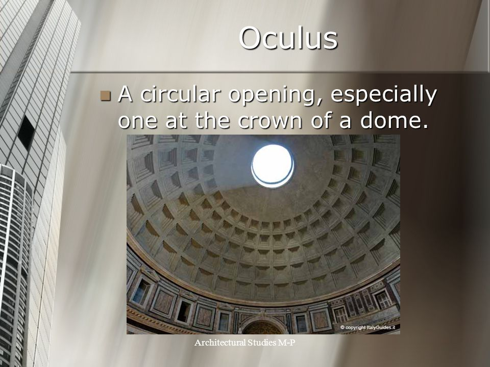 Oculus A circular opening, especially one at the crown of a dome.