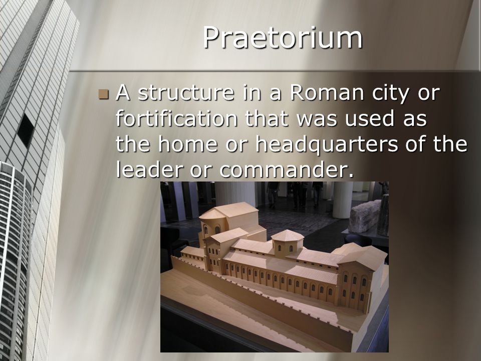 Praetorium A structure in a Roman city or fortification that was used as the home or headquarters of the leader or commander.