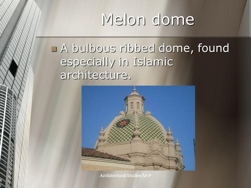 Melon dome A bulbous ribbed dome, found especially in Islamic architecture.