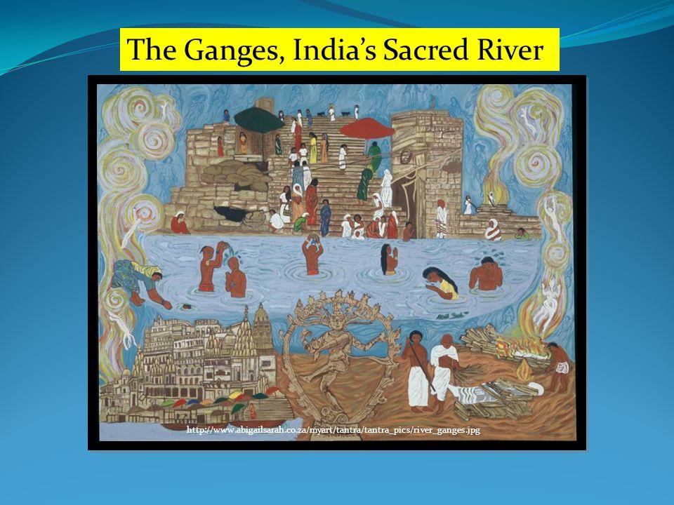 The Ganges, India's Sacred River http://www.abigailsarah.co.za/myart/tantra/tantra_pics/river_ganges.jpg