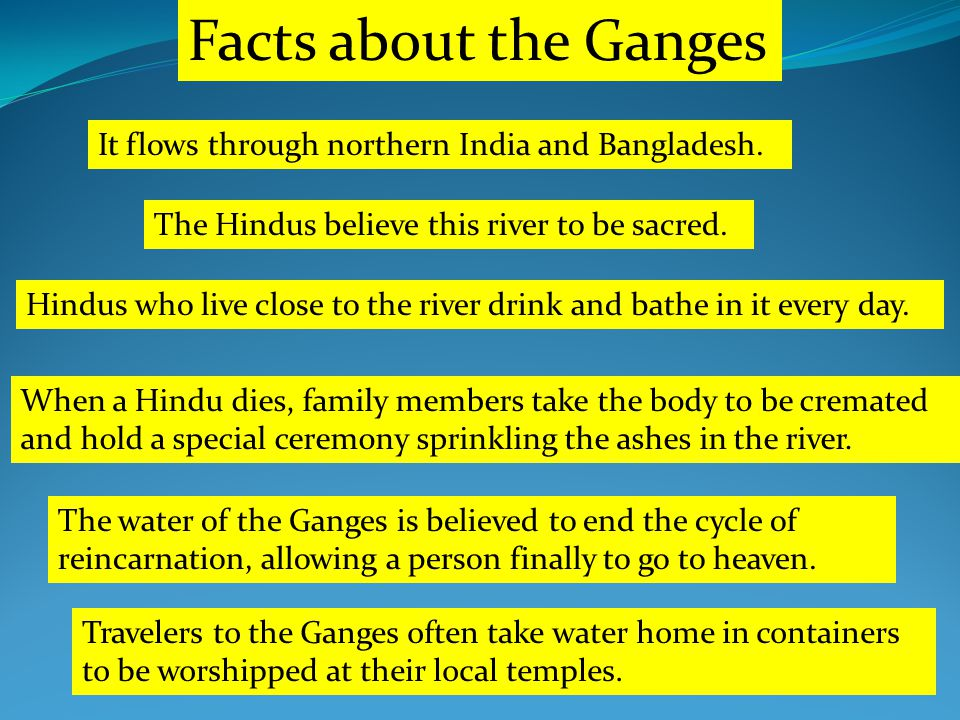 Facts about the Ganges It flows through northern India and Bangladesh.