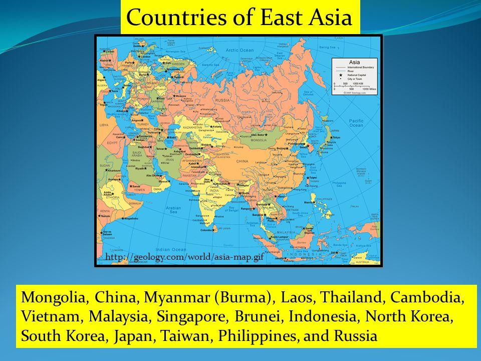 http://geology.com/world/asia-map.gif Countries of East Asia Mongolia, China, Myanmar (Burma), Laos, Thailand, Cambodia, Vietnam, Malaysia, Singapore, Brunei, Indonesia, North Korea, South Korea, Japan, Taiwan, Philippines, and Russia