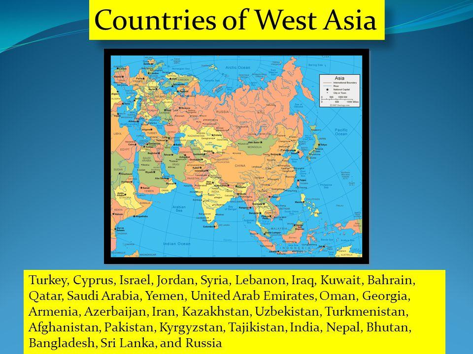 Countries of West Asia Turkey, Cyprus, Israel, Jordan, Syria, Lebanon, Iraq, Kuwait, Bahrain, Qatar, Saudi Arabia, Yemen, United Arab Emirates, Oman, Georgia, Armenia, Azerbaijan, Iran, Kazakhstan, Uzbekistan, Turkmenistan, Afghanistan, Pakistan, Kyrgyzstan, Tajikistan, India, Nepal, Bhutan, Bangladesh, Sri Lanka, and Russia