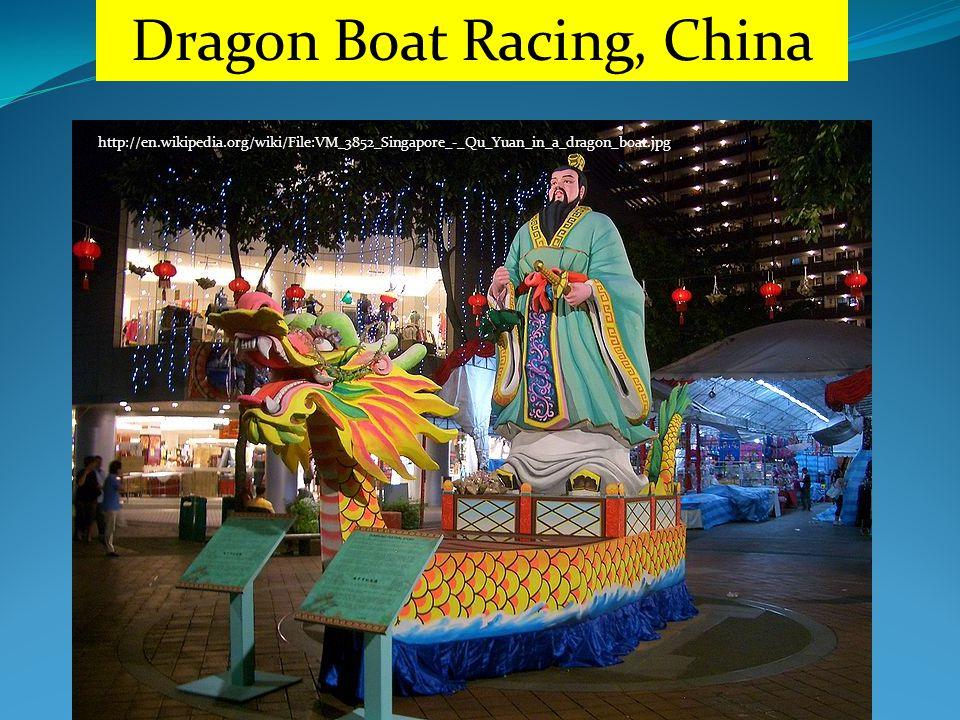 http://en.wikipedia.org/wiki/File:VM_3852_Singapore_-_Qu_Yuan_in_a_dragon_boat.jpg Dragon Boat Racing, China
