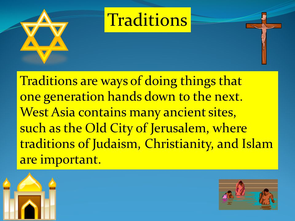Traditions Traditions are ways of doing things that one generation hands down to the next.