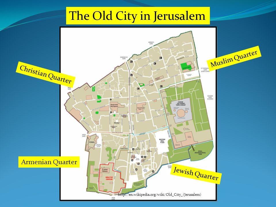 The Old City in Jerusalem http://en.wikipedia.org/wiki/Old_City_(Jerusalem) Christian Quarter Muslim Quarter Armenian Quarter Jewish Quarter