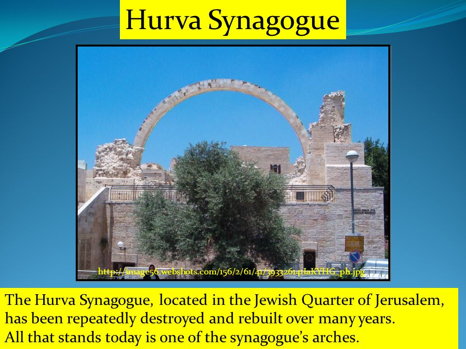 http://image56.webshots.com/156/2/61/41/393326141IaKYHG_ph.jpg Hurva Synagogue The Hurva Synagogue, located in the Jewish Quarter of Jerusalem, has been repeatedly destroyed and rebuilt over many years.