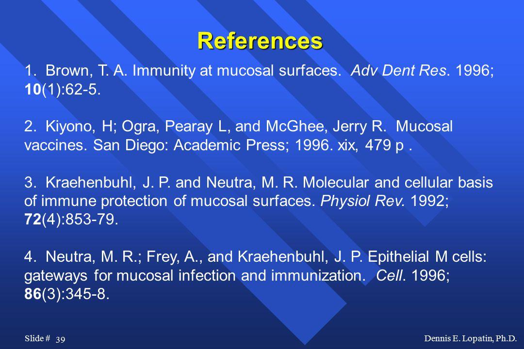 39 Slide #Dennis E. Lopatin, Ph.D. References 1.