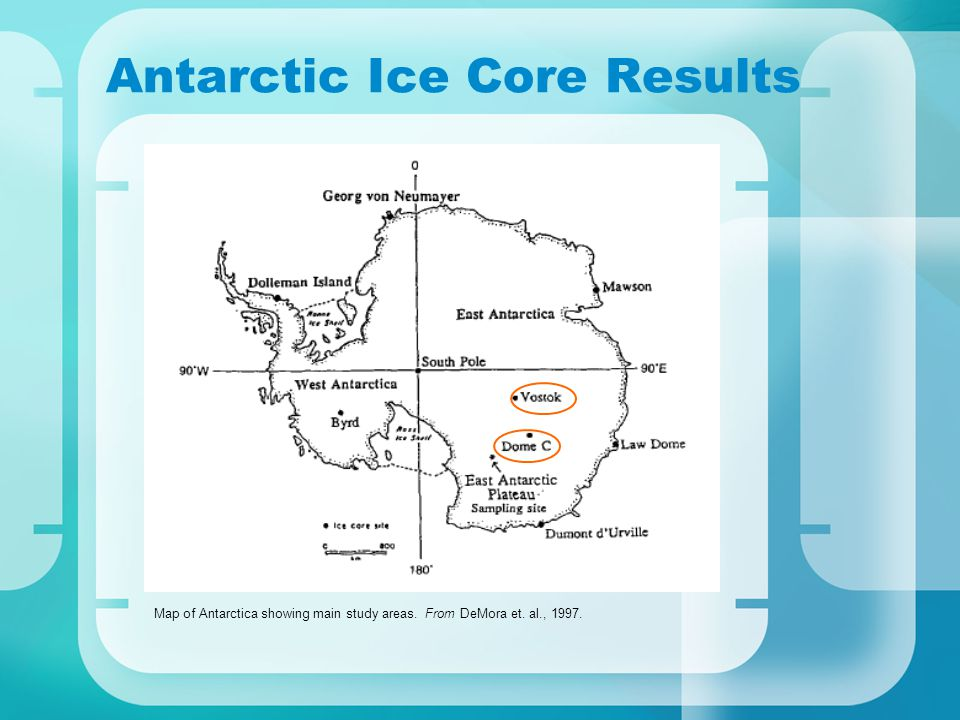 Antarctic Ice Core Results Map of Antarctica showing main study areas. From DeMora et. al., 1997.